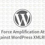 Brute Force Amplification Attacks Against WordPress XML-RPC
