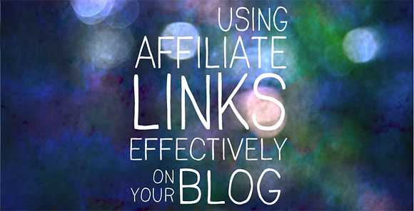 Using Affiliate Links Effectively On Your Blog